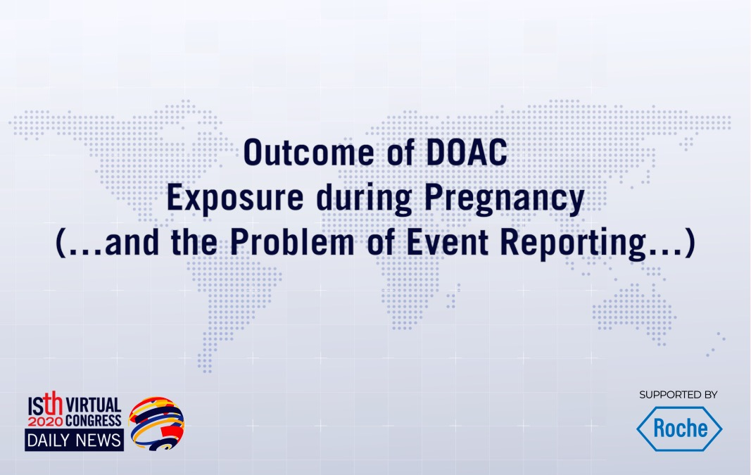 Outcome of DOAC Exposure During Pregnancy (…and the Problem of Event Reporting…)